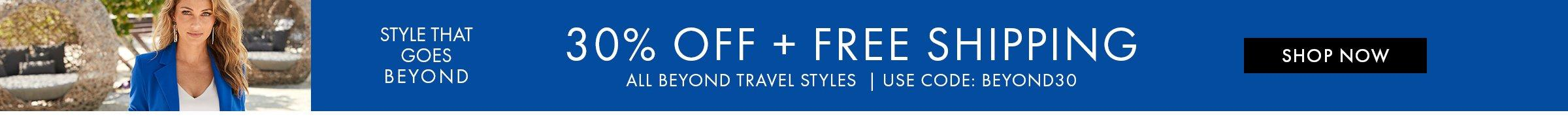 white text on blue background: style that goes beyond. 30% off + free shipping all beyond travel styles .use code: beyond30. shop now.