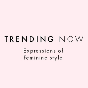 trending now: expressions of feminine style