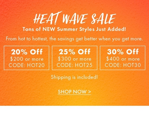 white text on an orange ombre background: heat wave sale. tons of new summer styles just added! from hot to hottest, the savings get better when you get more. hot. buy 2 items get 20% off. hotter.