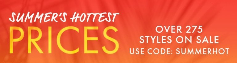 white text on an orange and yellow background: summer's hottest prices. over 275 styles on sale. use code: summerhot. under $100. under $75. under $50. under $35. under $25. shop all sale.
