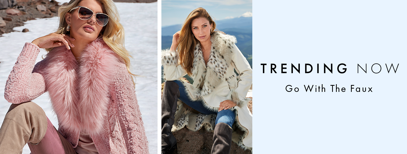 left model wearing a pink faux-fur sweater coat, pale pink top, pink velvet pants, beige over-the-knee boots, and sunglasses. right model wearing a white faux-fur sweater coat, jeans, and over-the-knee boots. text: trending now. go with the faux.
