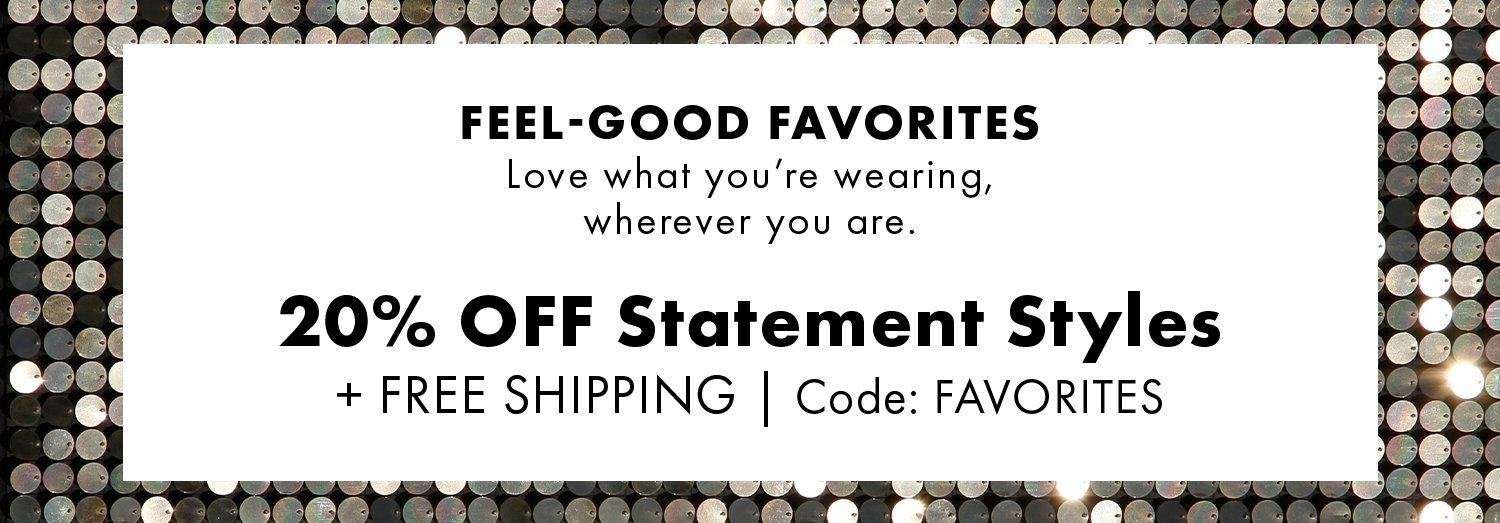 black text on a white background and sequin border: feel-good favorites. love what you're wearing, wherever you are. 20% off statement styles + free shipping | code: favorites.