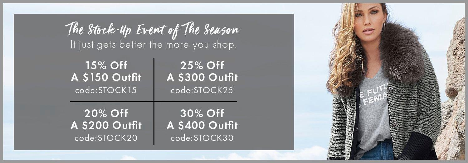 white text on a gray background with a blue gradient border: the stock-up event of the season. it just gets better the more you shop. 15% off a $150 outfit. code: stock15. 25% off a $300 outfit. code: stock25. 20% off a $200 outfit. code: stock20. 30% off a $400 outfit. code: stock30. model wearing a gray and black faux fur sweater coat, gray graphic v-neck tee, and jeans.