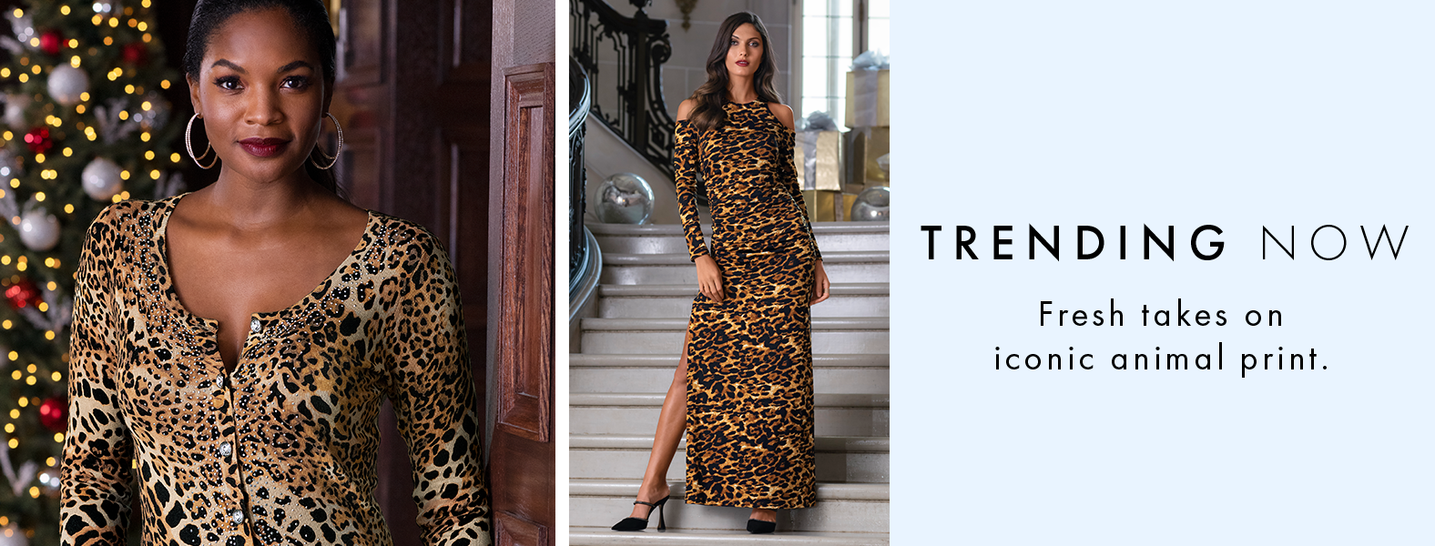 left model wearing a leopard print cardigan with jewel embellishments. right model wearing a long-sleeve cold-shoulder leopard print side slit gown and black heels. text: trending now. fresh takes on iconic animal print.