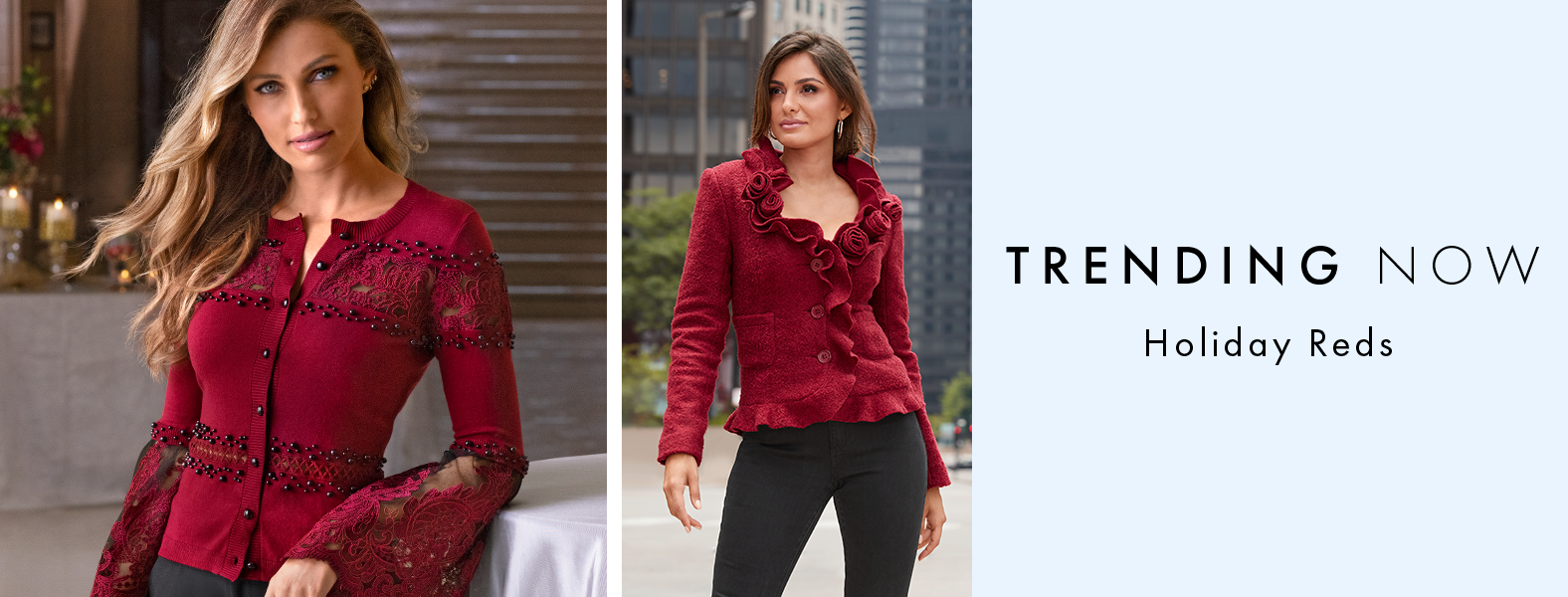 left model wearing a deep red flare sleeve lace and jewel embellished cardigan. right model wearing a red ruffle and rosette cardigan and black pants. text: trending now. holiday reds.