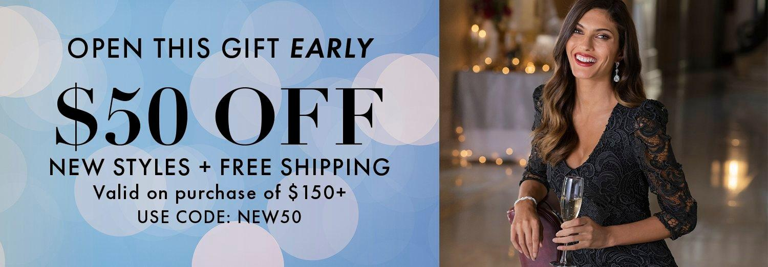 black text on light blue background: open this gift early. $50 off new styles + free shipping. valid on purchase of $150+ | use code: new50.