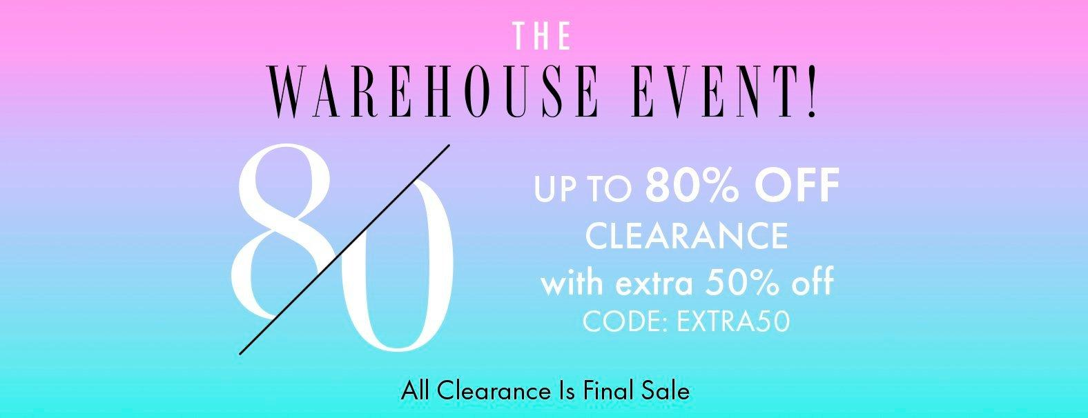 black and white text on a gradient blue and pink background: the warehouse event! up to 80% off clearance with extra 50% off. code: extra50. all clearance is final sale.