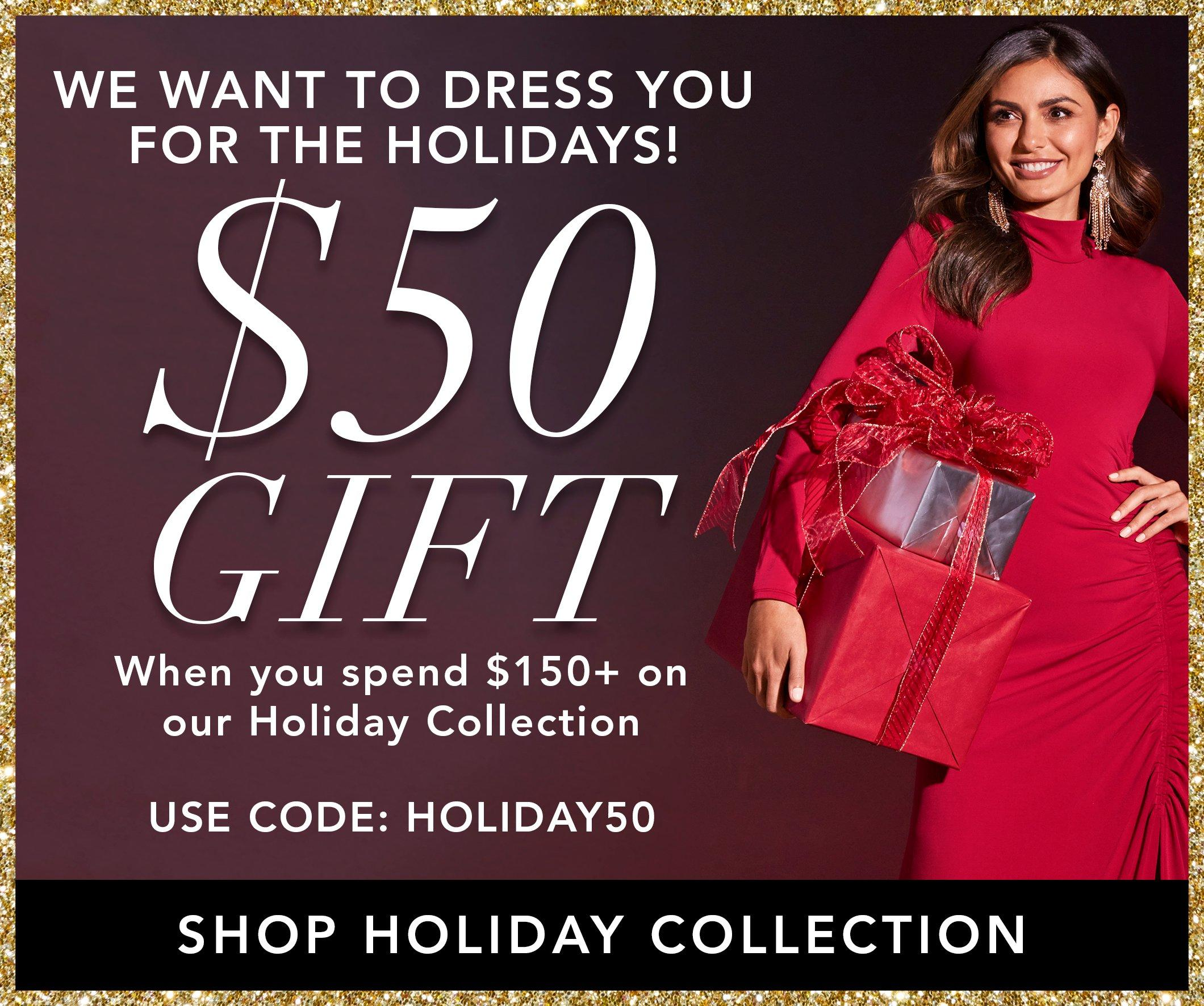 Get $50 when you spend $150. Use code HOLIDAY50