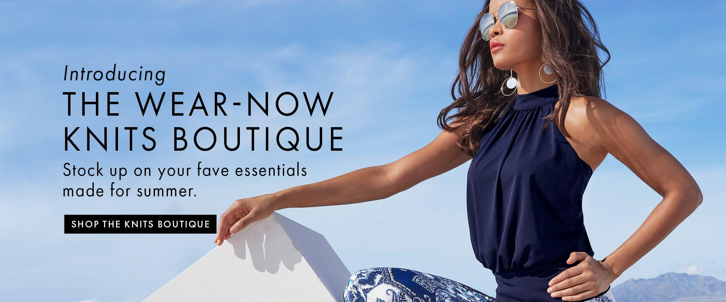 black text next to a model wearing a navy mock-neck sleeveless blouson top, sunglasses, and blue and white pants: introducing the wear-now knits boutique. stock up on your fave essentials made for summer. shop the knits boutique.