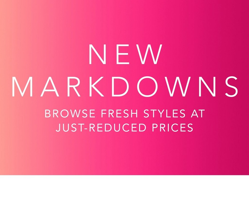 new markdowns...browse fresh styles at just-reduced prices